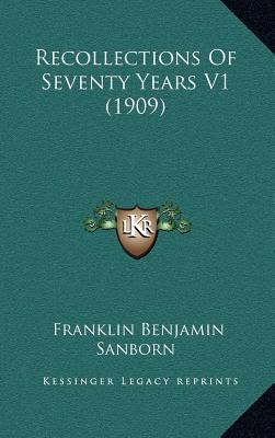 Recollections of Seventy Years V1 (1909)