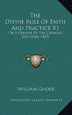 The Divine Rule of Faith and Practice V1