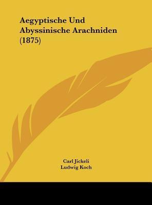 Aegyptische Und Abyssinische Arachniden (1875)