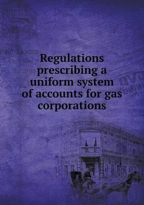 Regulations Prescribing a Uniform System of Accounts for Gas Corporations