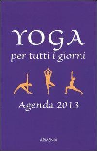 Yoga per tutti i giorni. Agenda 2013