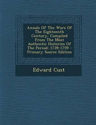 Annals of the Wars of the Eighteenth Century, Compiled from the Most Authentic Histories of the Period