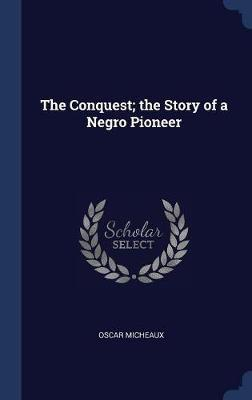 The Conquest; The Story of a Negro Pioneer