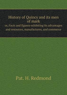History of Quincy and Its Men of Mark Or, Facts and Figures Exhibiting Its Advantages and Resources, Manufactures, and Commerce