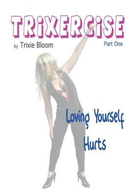 Trixercise - Part One - Loving Yourself Hurts