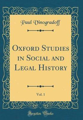 Oxford Studies in Social and Legal History, Vol. 1 (Classic Reprint)