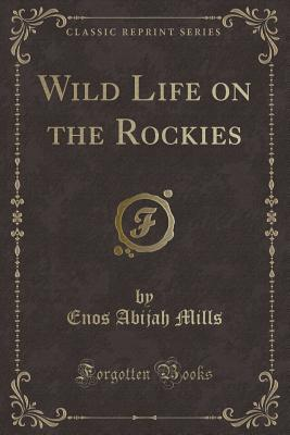 Wild Life on the Rockies (Classic Reprint)