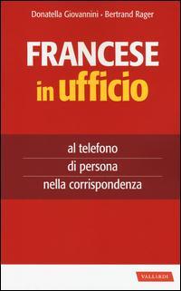 Francese in ufficio, al telefono, di persona e nella corrispondenza
