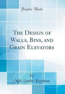 The Design of Walls, Bins, and Grain Elevators (Classic Reprint)