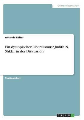 Ein dystopischer Liberalismus? Judith N. Shklar in der Diskussion
