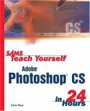 Sam's Teach Yourself Photoshop CS in 24 Hours