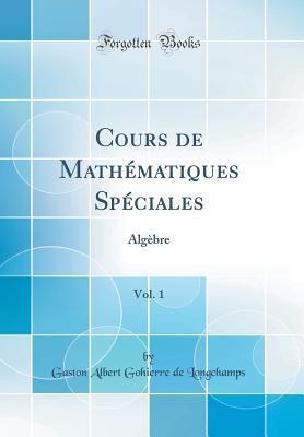 Cours de Mathématiques Spéciales, Vol. 1