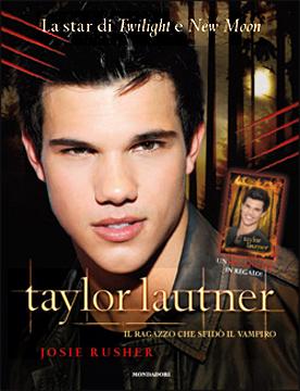 Taylor Lautner. Il ragazzo che sfidò il vampiro
