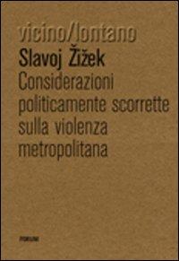 Risultati immagini per considerazioni politicamente scorrette sulla violenza metropolitana zizek