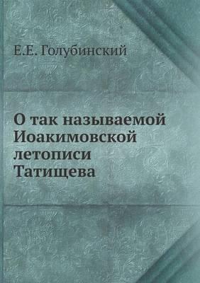 O Tak Nazyvaemoj Ioakimovskoj Letopisi Tatischeva