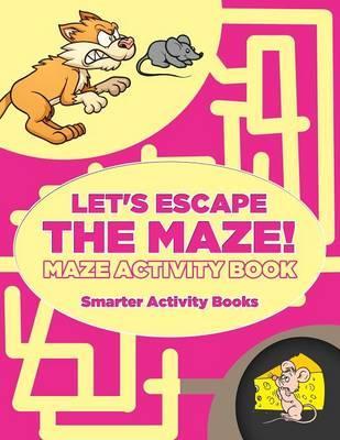 Let's Escape the Maze! Maze Activity Book