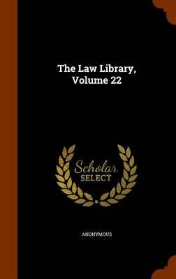 The Law Library, Volume 22