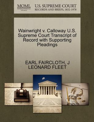 Wainwright V. Calloway U.S. Supreme Court Transcript of Record with Supporting Pleadings
