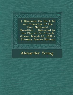 A Discourse on the Life and Character of the Hon. Nathaniel Bowditch...