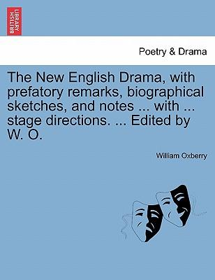 The New English Drama, with prefatory remarks, biographical sketches, and notes ... with ... stage directions. ... Edited by W. O. VOLUME TENTH