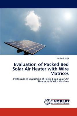 Evaluation of Packed Bed Solar Air Heater with Wire Matrices