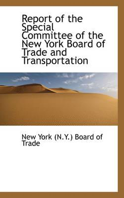 Report of the Special Committee of the New York Board of Trade and Transportation