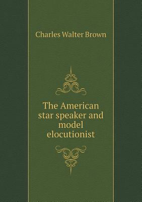 The American Star Speaker and Model Elocutionist