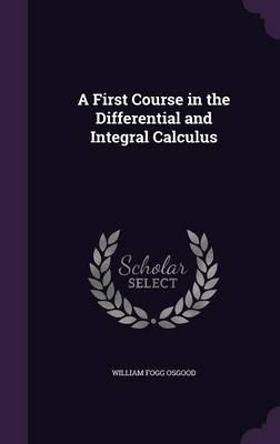 A First Course in the Differential and Integral Calculus