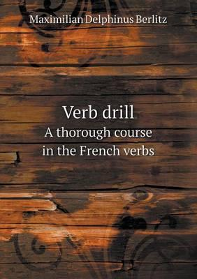 Verb Drill a Thorough Course in the French Verbs