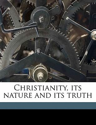 Christianity, Its Nature and Its Truth