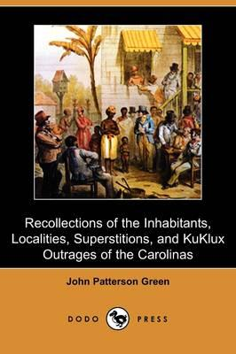 Recollections of the Inhabitants, Localities, Superstitions, and Kuklux Outrages of the Carolinas