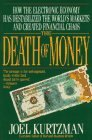 The Death of Money: How the Electronic Economy Has Destabilized the World's Markets & Created