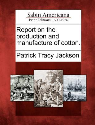 Report on the Production and Manufacture of Cotton