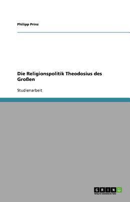 Die Religionspolitik Theodosius des Großen