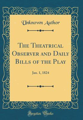 The Theatrical Observer and Daily Bills of the Play