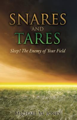 S N A R E S and Tares Sleep! the Enemy of Your Field Michael M Jones