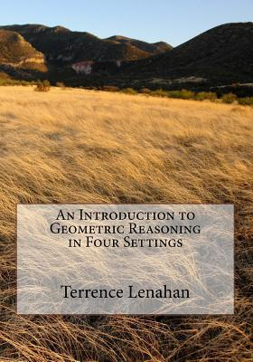 An Introduction to Geometric Reasoning in Four Settings
