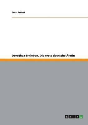 Dorothea Erxleben. Die erste deutsche Ärztin