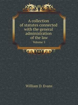 A Collection of Statutes Connected with the General Administration of the Law Volume 5
