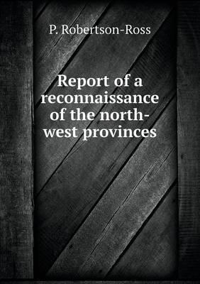 Report of a Reconnaissance of the North-West Provinces