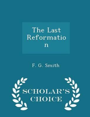 The Last Reformation - Scholar's Choice Edition