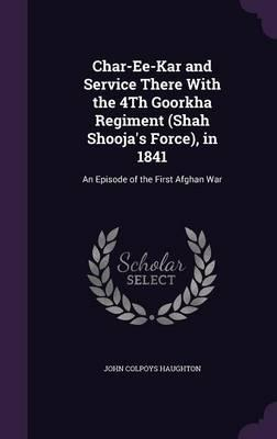 Char-Ee-Kar and Service There with the 4th Goorkha Regiment (Shah Shooja's Force), in 1841