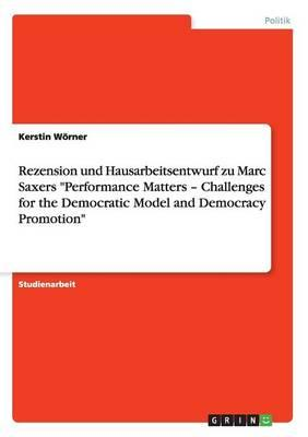 """Rezension und Hausarbeitsentwurf zu Marc Saxers """"Performance Matters - Challenges for the Democratic Model and Democracy Promotion"""""""