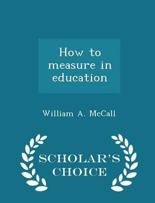 How to Measure in Education - Scholar's Choice Edition