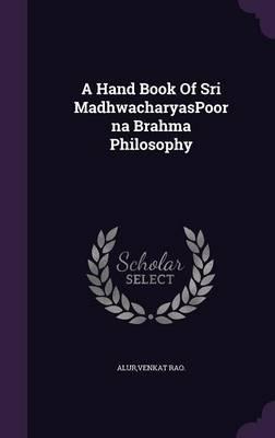 A Hand Book of Sri Madhwacharyaspoorna Brahma Philosophy