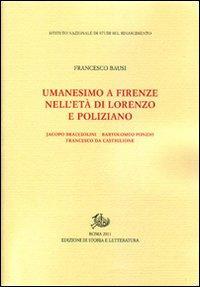Umanesimo a Firenze nell'età di Lorenzo e Poliziano, Jacopo Bracciolini, Bartolomeo Fonzio, Francesco da Castiglione