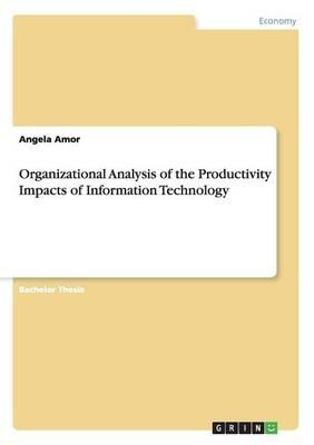 Organizational Analysis of the Productivity Impacts of Information Technology