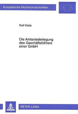 Die Amtsniederlegung des Geschäftsführers einer GmbH