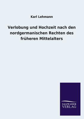 Verlobung und Hochzeit nach den nordgermanischen Rechten des früheren Mittelalters