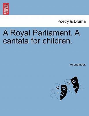 A Royal Parliament. a Cantata for Children